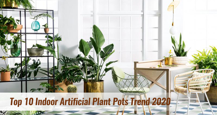 Top 10 Indoor Artificial Plant Pots Trend 2020
